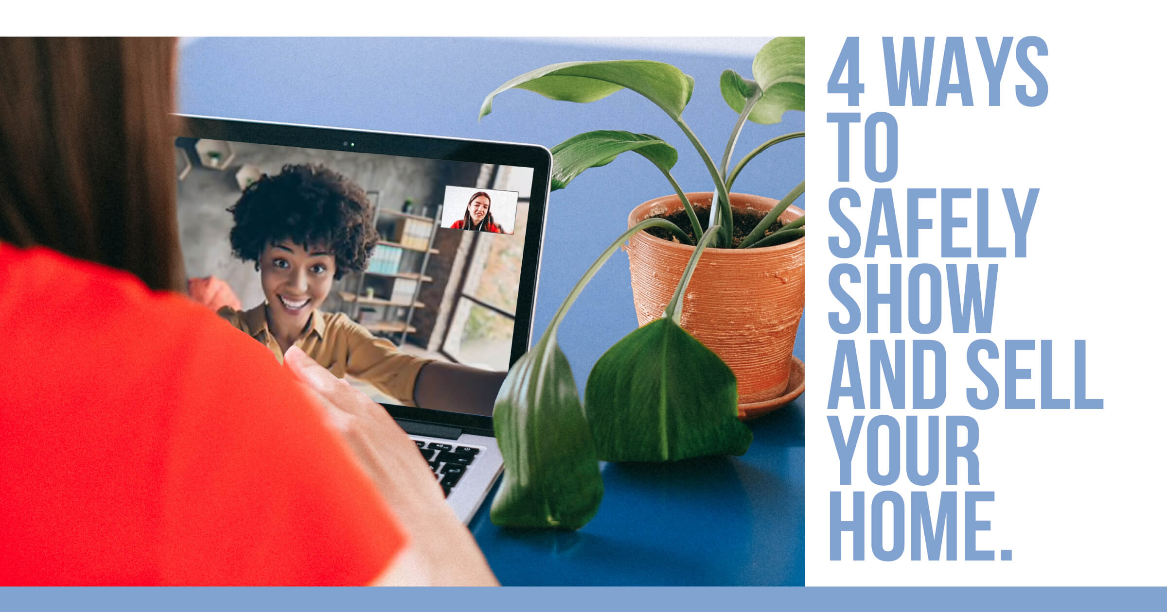 4 Ways To Safely Show and Sell Your Home